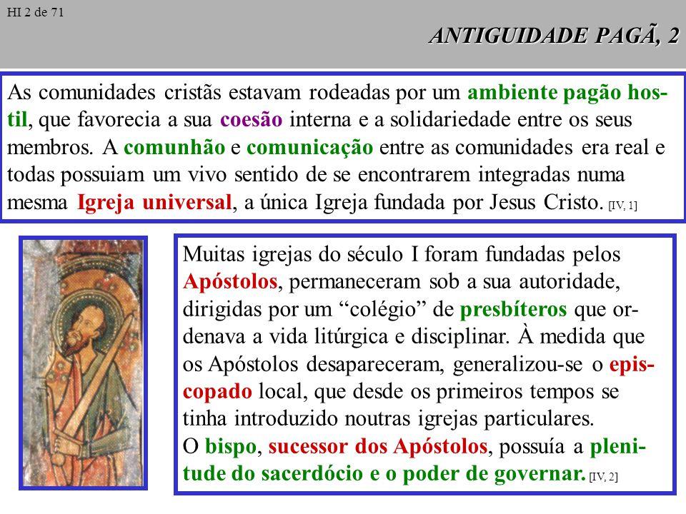 ANTIGUIDADE PAGÃ, 3 A chave da unidade das igrejas dispersas pelo orbe, que as integra- va numa única Igreja universal, foi a instituição do Primado romano.