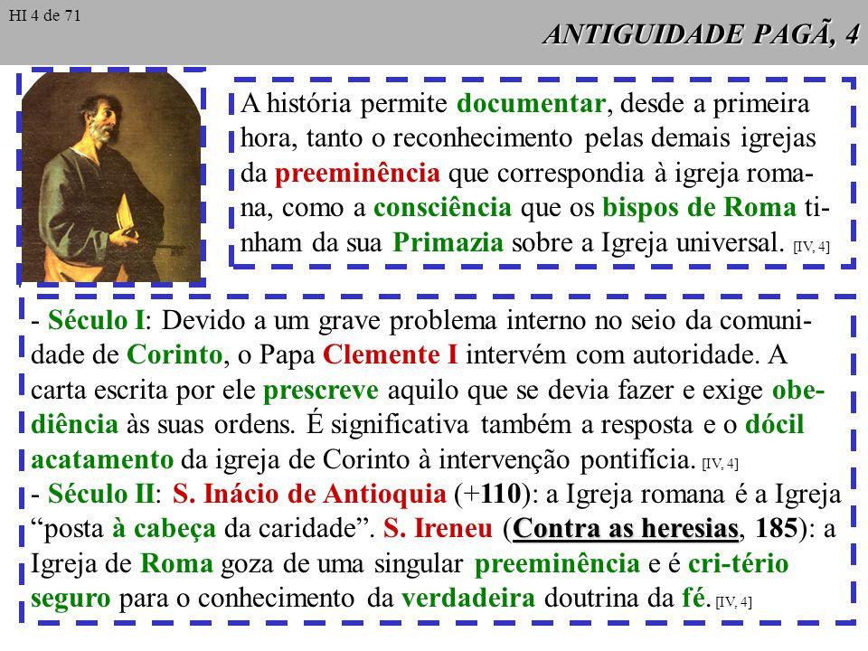 ANTIGUIDADE PAGÃ, 4 A história permite documentar, desde a primeira hora, tanto o reconhecimento pelas demais igrejas da preeminência que correspondia