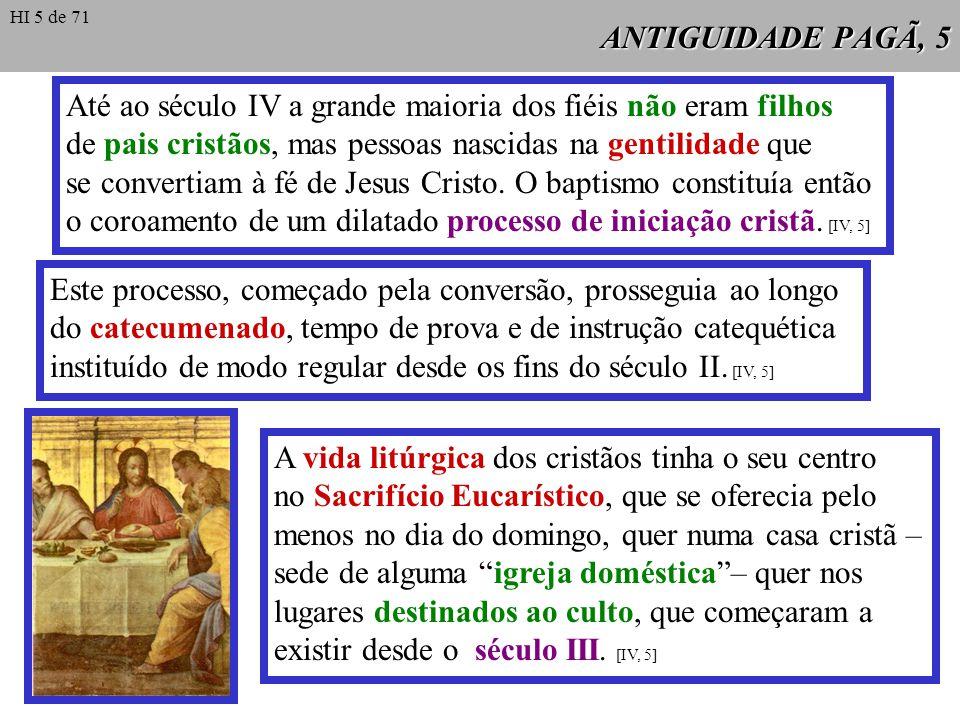 ANTIGUIDADE PAGÃ, 5 Até ao século IV a grande maioria dos fiéis não eram filhos de pais cristãos, mas pessoas nascidas na gentilidade que se convertia