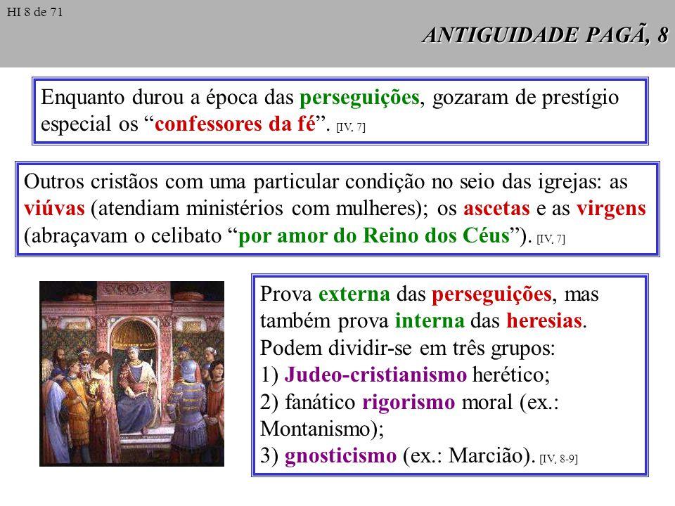 ANTIGUIDADE PAGÃ, 8 Enquanto durou a época das perseguições, gozaram de prestígio especial os confessores da fé. [IV, 7] Outros cristãos com uma parti