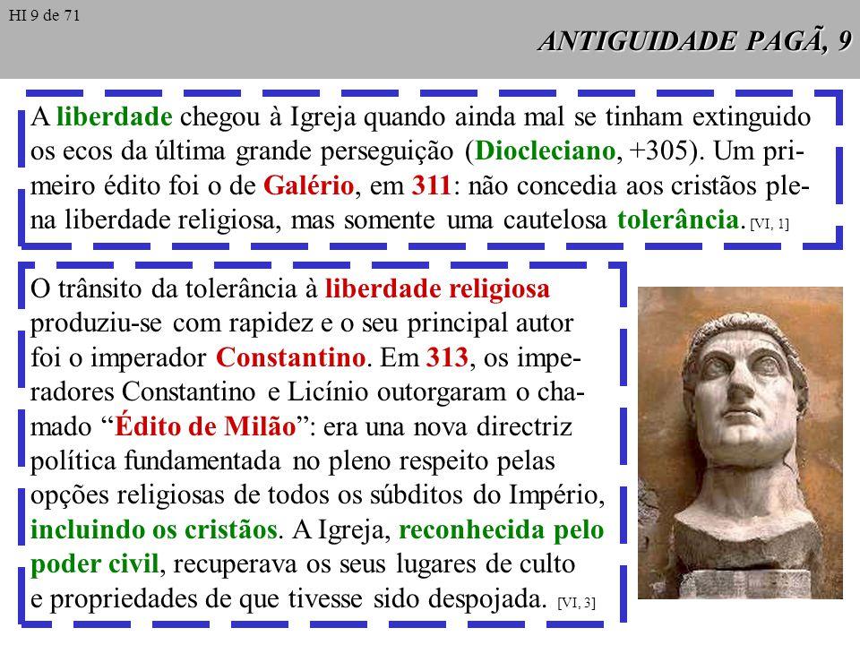 ANTIGUIDADE PAGÃ, 9 A liberdade chegou à Igreja quando ainda mal se tinham extinguido os ecos da última grande perseguição (Diocleciano, +305). Um pri