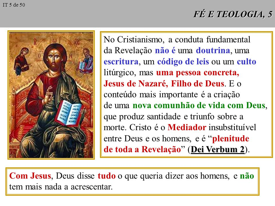 FÉ E TEOLOGIA, 5 No Cristianismo, a conduta fundamental da Revelação não é uma doutrina, uma escritura, um código de leis ou um culto litúrgico, mas uma pessoa concreta, Jesus de Nazaré, Filho de Deus.