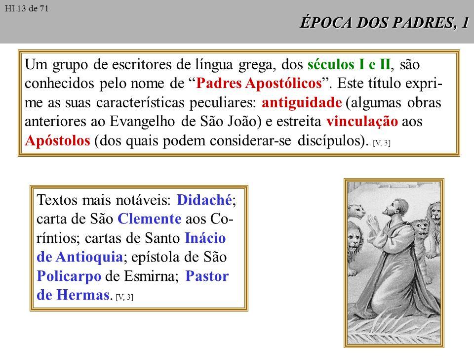 ÉPOCA DOS PADRES, 1 Um grupo de escritores de língua grega, dos séculos I e II, são conhecidos pelo nome de Padres Apostólicos. Este título expri- me