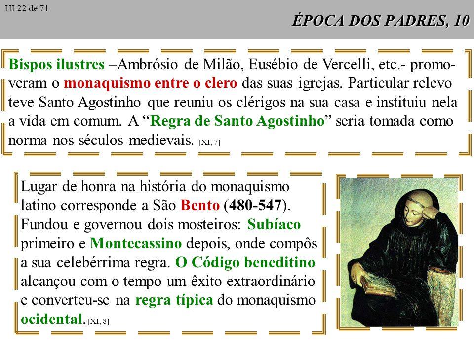 ÉPOCA DOS PADRES, 10 Bispos ilustres –Ambrósio de Milão, Eusébio de Vercelli, etc.- promo- veram o monaquismo entre o clero das suas igrejas. Particul
