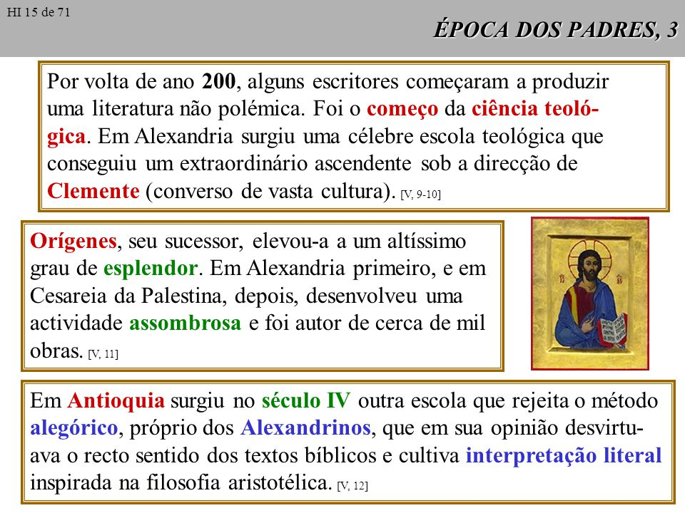 ÉPOCA DOS PADRES, 3 Por volta de ano 200, alguns escritores começaram a produzir uma literatura não polémica. Foi o começo da ciência teoló- gica. Em