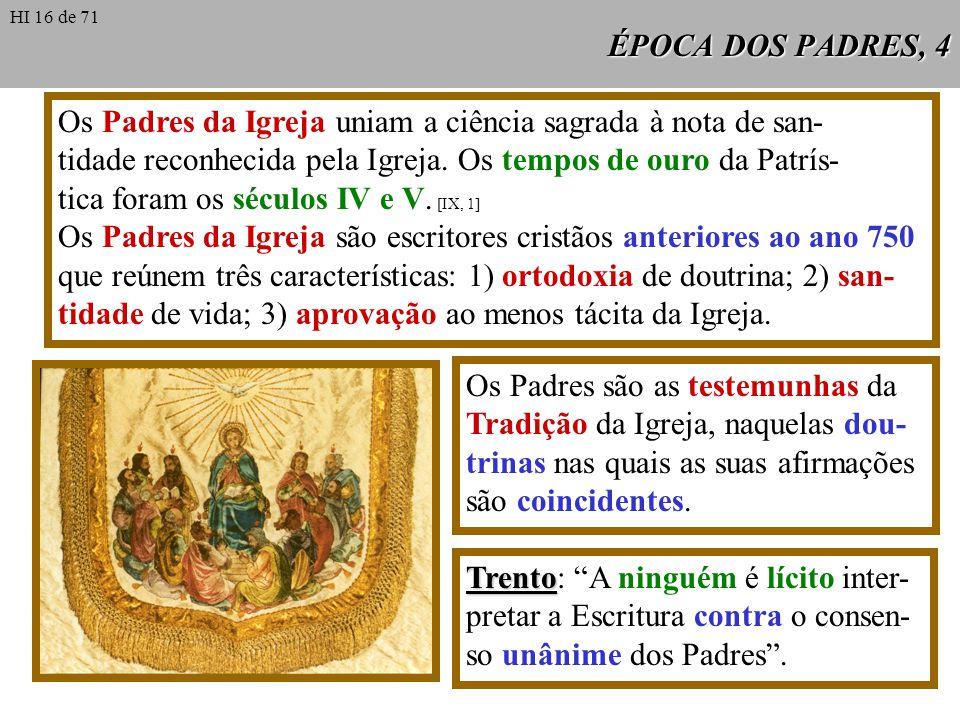 ÉPOCA DOS PADRES, 4 Os Padres da Igreja uniam a ciência sagrada à nota de san- tidade reconhecida pela Igreja. Os tempos de ouro da Patrís- tica foram