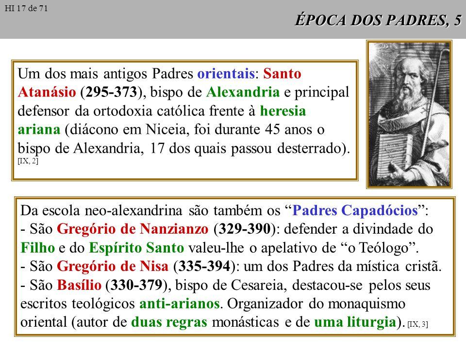 ÉPOCA DOS PADRES, 5 Um dos mais antigos Padres orientais: Santo Atanásio (295-373), bispo de Alexandria e principal defensor da ortodoxia católica frente à heresia ariana (diácono em Niceia, foi durante 45 anos o bispo de Alexandria, 17 dos quais passou desterrado).