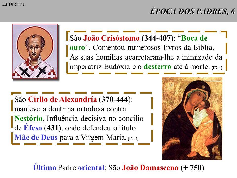 ÉPOCA DOS PADRES, 6 São João Crisóstomo (344-407): Boca de ouro. Comentou numerosos livros da Bíblia. As suas homilias acarretaram-lhe a inimizade da