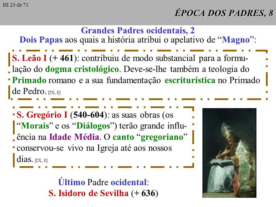 ÉPOCA DOS PADRES, 8 Grandes Padres ocidentais, 2 Dois Papas aos quais a história atribui o apelativo de Magno: S. Leão I (+ 461): contribuiu de modo s