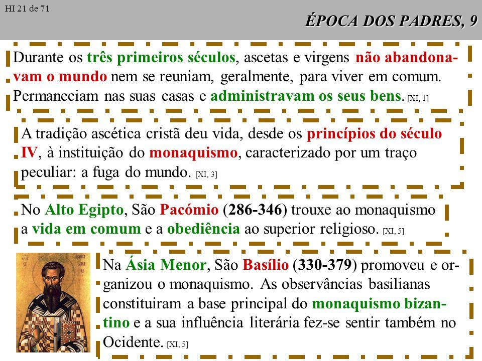 ÉPOCA DOS PADRES, 9 Durante os três primeiros séculos, ascetas e virgens não abandona- vam o mundo nem se reuniam, geralmente, para viver em comum.