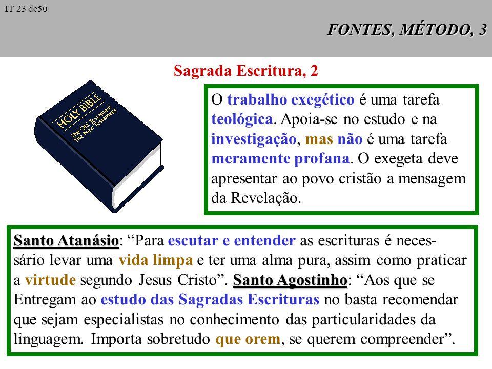 FONTES, MÉTODO, 3 O trabalho exegético é uma tarefa teológica. Apoia-se no estudo e na investigação, mas não é uma tarefa meramente profana. O exegeta