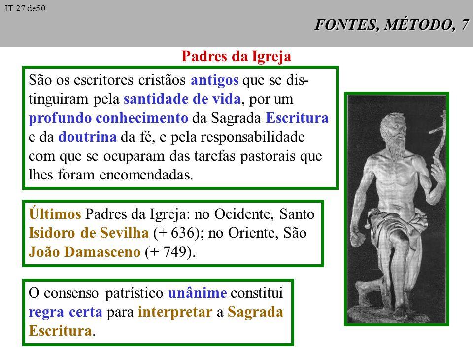 FONTES, MÉTODO, 7 Padres da Igreja São os escritores cristãos antigos que se dis- tinguiram pela santidade de vida, por um profundo conhecimento da Sa