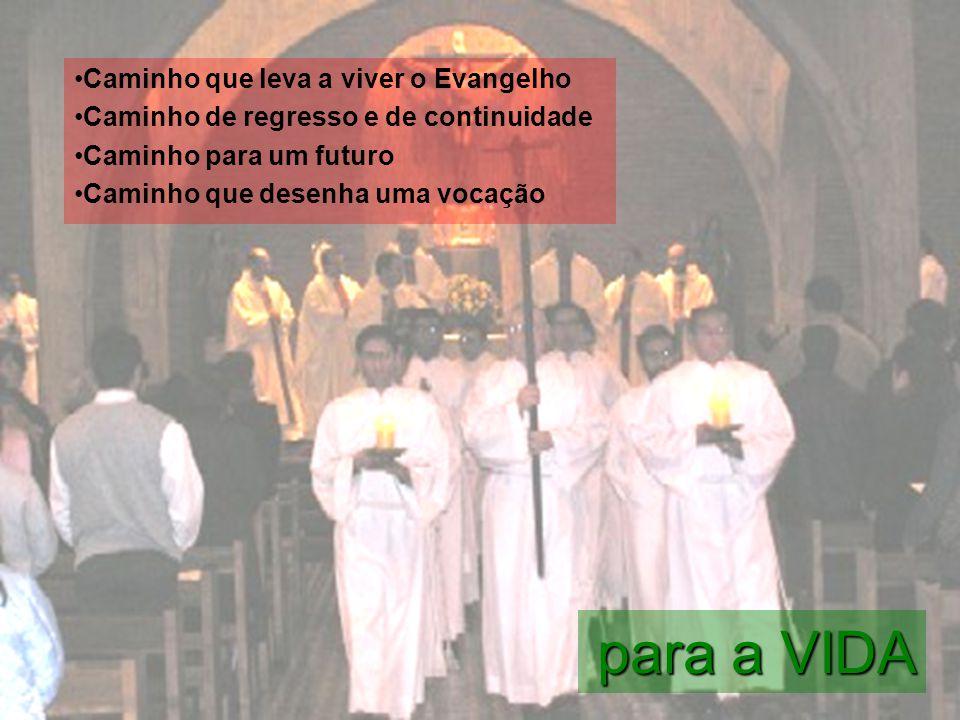 para a VIDA Caminho que leva a viver o Evangelho Caminho de regresso e de continuidade Caminho para um futuro Caminho que desenha uma vocação