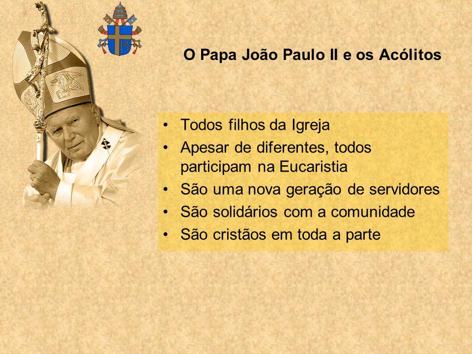 O Papa João Paulo II e os Acólitos Todos filhos da Igreja Apesar de diferentes, todos participam na Eucaristia São uma nova geração de servidores São