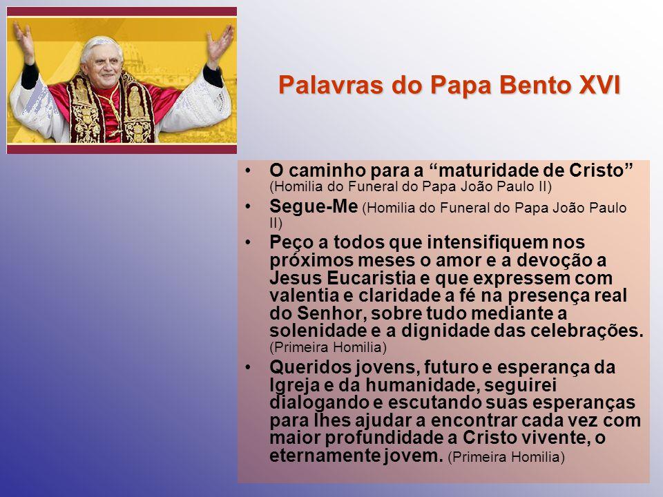 Palavras do Papa Bento XVI O caminho para a maturidade de Cristo (Homilia do Funeral do Papa João Paulo II) Segue-Me (Homilia do Funeral do Papa João