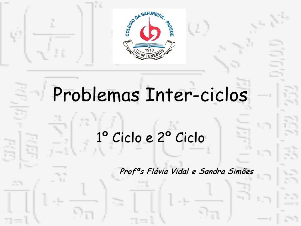Problemas Inter-ciclos 1º Ciclo e 2º Ciclo Profªs Flávia Vidal e Sandra Simões