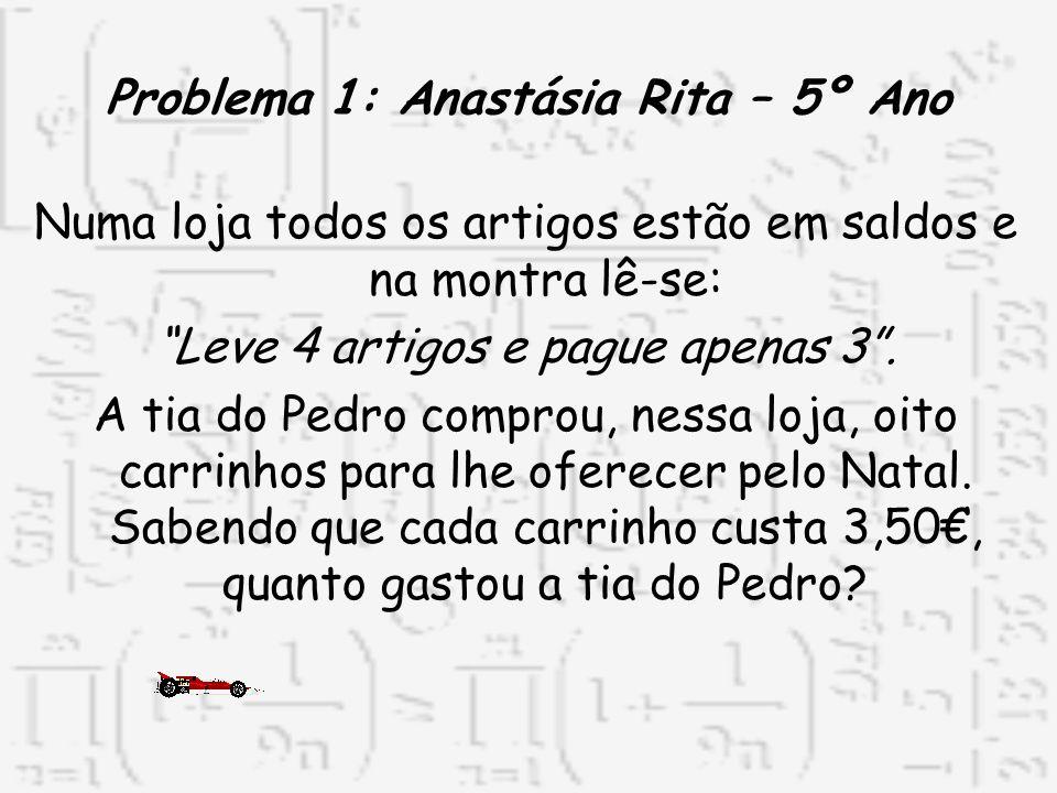 Problema 1: Anastásia Rita – 5º Ano Numa loja todos os artigos estão em saldos e na montra lê-se: Leve 4 artigos e pague apenas 3. A tia do Pedro comp