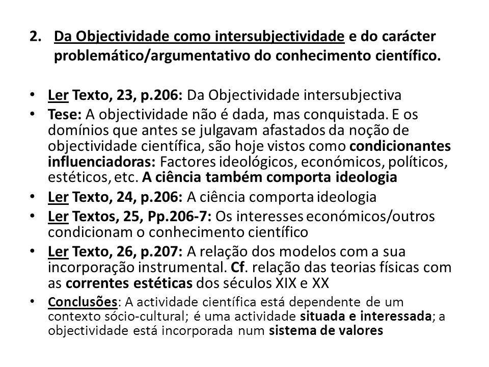 2.Da Objectividade como intersubjectividade e do carácter problemático/argumentativo do conhecimento científico. Ler Texto, 23, p.206: Da Objectividad