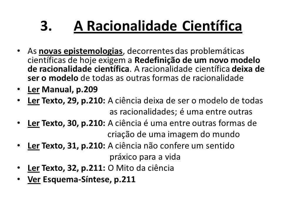 3.A Racionalidade Científica As novas epistemologias, decorrentes das problemáticas científicas de hoje exigem a Redefinição de um novo modelo de raci