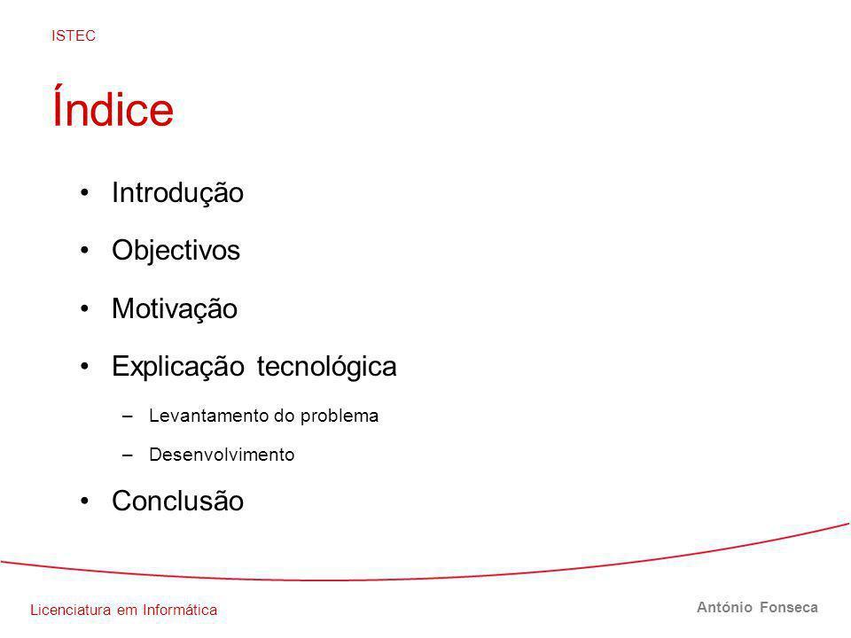 Licenciatura em Informática ISTEC António Fonseca Índice Introdução Objectivos Motivação Explicação tecnológica –Levantamento do problema –Desenvolvimento Conclusão