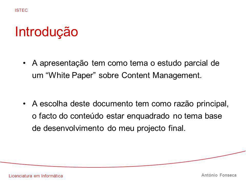 Licenciatura em Informática ISTEC António Fonseca Introdução A apresentação tem como tema o estudo parcial de um White Paper sobre Content Management.