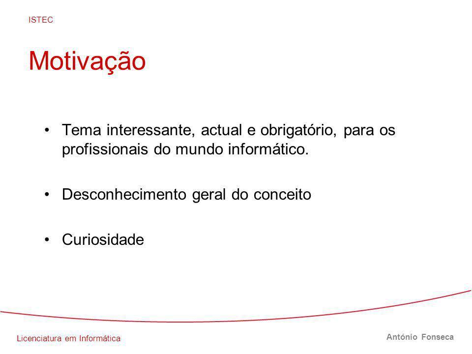 Licenciatura em Informática ISTEC António Fonseca Motivação Tema interessante, actual e obrigatório, para os profissionais do mundo informático.