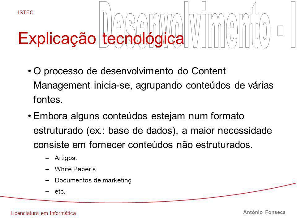 Licenciatura em Informática ISTEC António Fonseca Explicação tecnológica O processo de desenvolvimento do Content Management inicia-se, agrupando conteúdos de várias fontes.