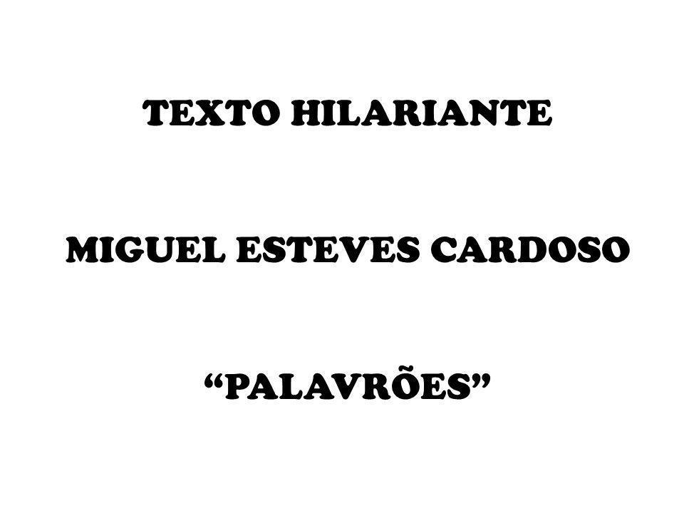 TEXTO HILARIANTE MIGUEL ESTEVES CARDOSO PALAVRÕES