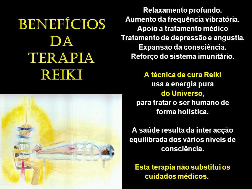 Benefícios da terapia Reiki Relaxamento profundo. Aumento da frequência vibratória. Apoio a tratamento médico Tratamento de depressão e angustia. Expa