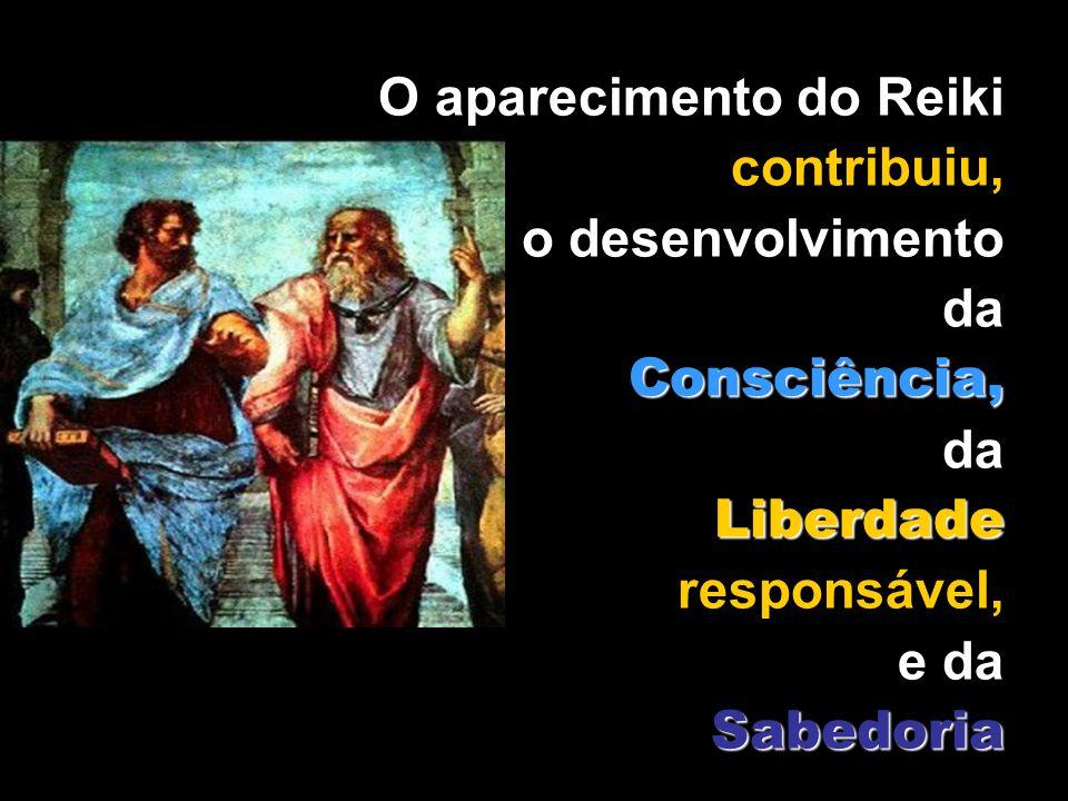 O aparecimento do Reiki contribuiu, para o desenvolvimento da Consciência, da Liberdade responsável, e da S SS Sabedoria