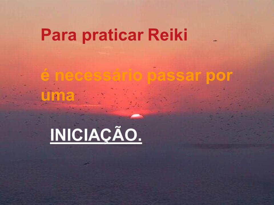 Para praticar Reiki é necessário passar por uma INICIAÇÃO.