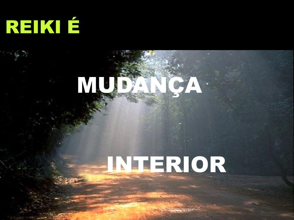 REIKI É MUDANÇA INTERIOR