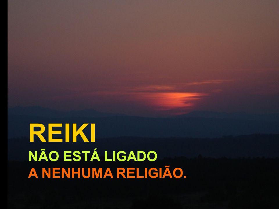 REIKI NÃO ESTÁ LIGADO A NENHUMA RELIGIÃO..