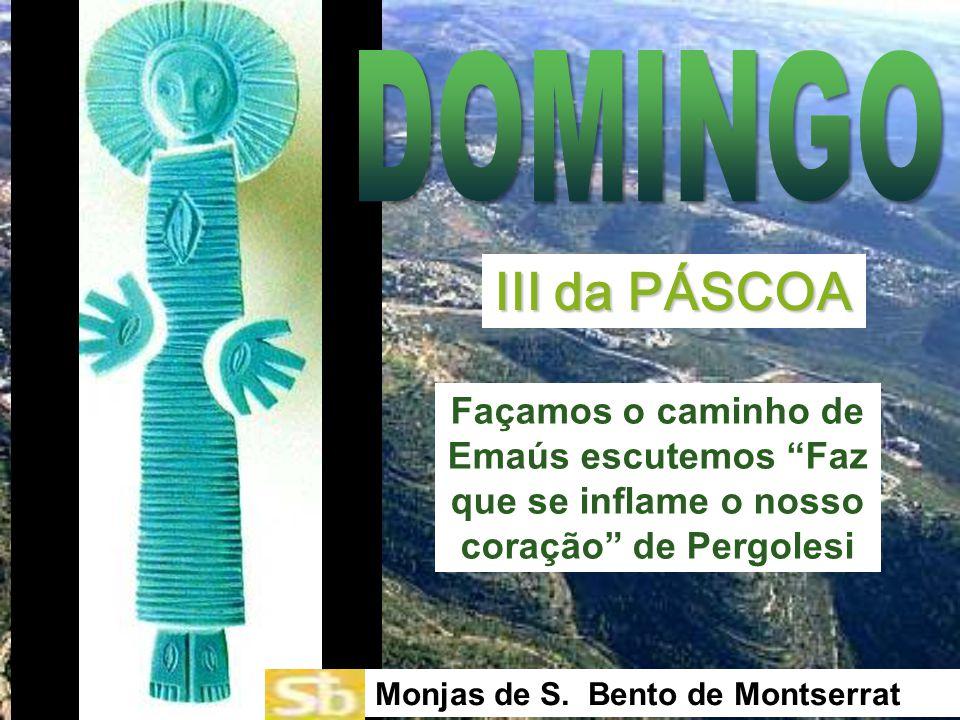 Façamos o caminho de Emaús escutemos Faz que se inflame o nosso coração de Pergolesi III da PÁSCOA Monjas de S.