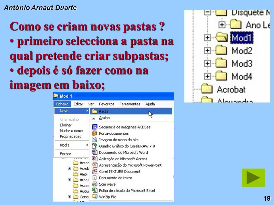 19 António Arnaut Duarte Como se criam novas pastas ? primeiro selecciona a pasta na qual pretende criar subpastas; primeiro selecciona a pasta na qua