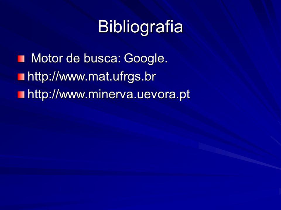 Bibliografia Motor de busca: Google. Motor de busca: Google.http://www.mat.ufrgs.brhttp://www.minerva.uevora.pt