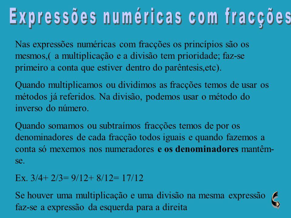 1/3: 2/3 ou 1/3x 3/2 3/4: 5/6 ou 3/4x 6/5 2/4: 3 ou 2/4x 1/3 5/6: 5 ou 5/6x 1/5