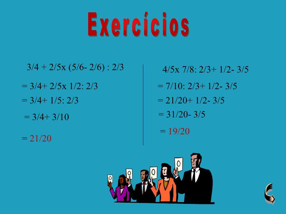 Nas expressões numéricas com fracções os princípios são os mesmos,( a multiplicação e a divisão tem prioridade; faz-se primeiro a conta que estiver de