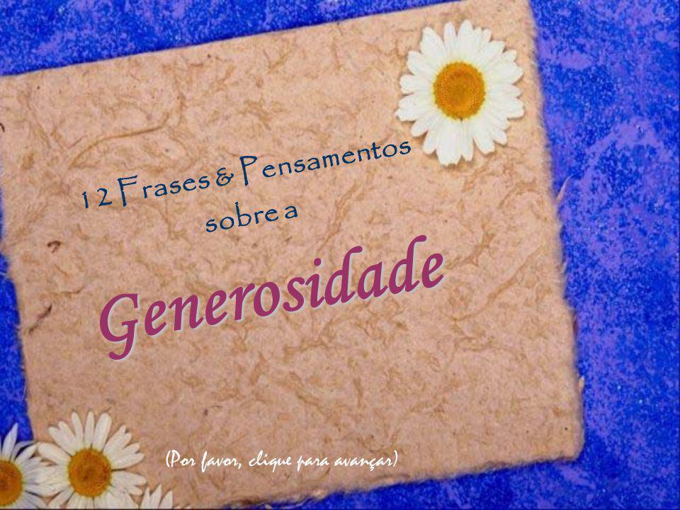 (Por favor, clique para avançar) Generosidade 12 Frases & Pensamentos sobre a Generosidade
