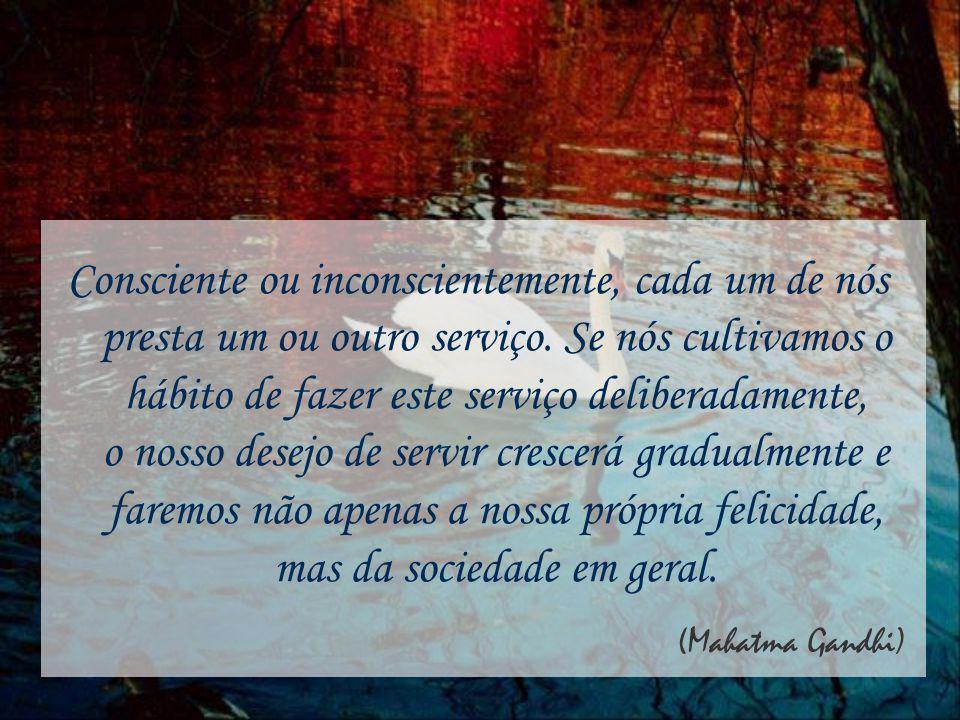 Consciente ou inconscientemente, cada um de nós presta um ou outro serviço.