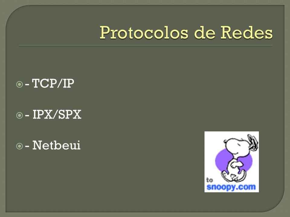 - TCP/IP - IPX/SPX - Netbeui