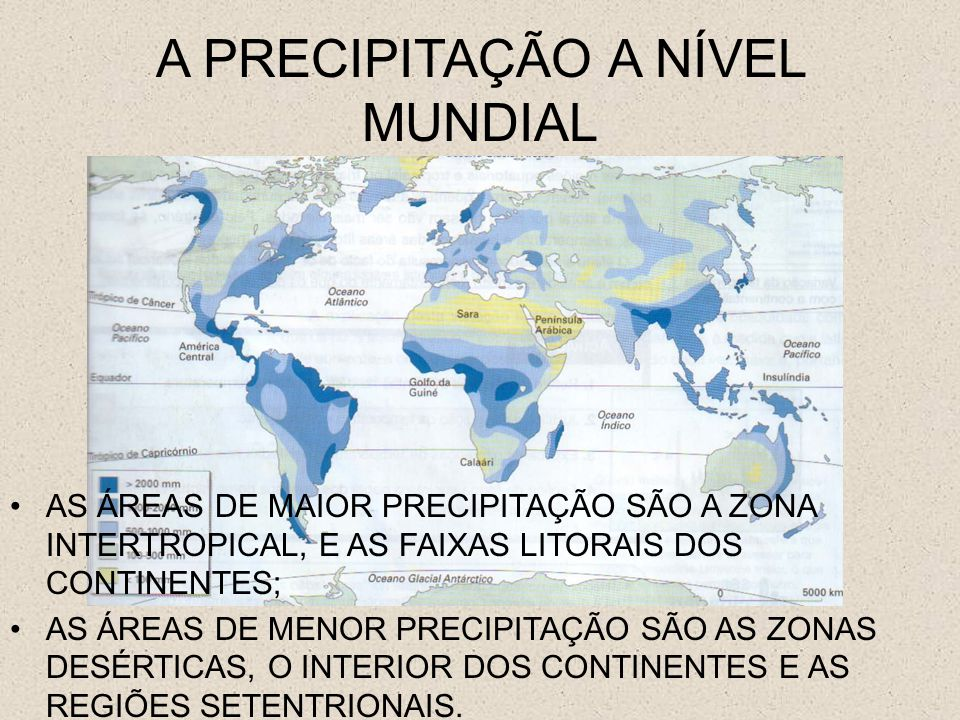 A PRECIPITAÇÃO A NÍVEL MUNDIAL AS ÁREAS DE MAIOR PRECIPITAÇÃO SÃO A ZONA INTERTROPICAL, E AS FAIXAS LITORAIS DOS CONTINENTES; AS ÁREAS DE MENOR PRECIP