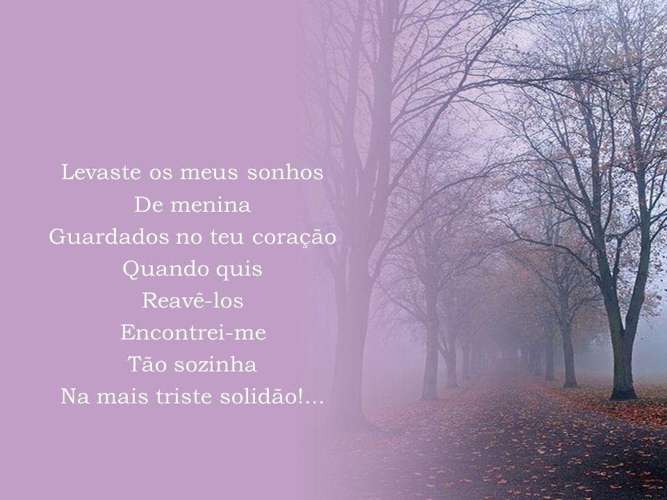 sonhos os meus Levaste Laura Vieira de menina...!