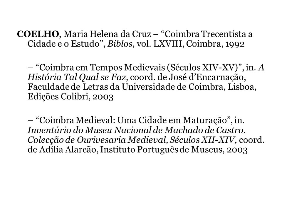 COELHO, Maria Helena da Cruz – Coimbra Trecentista a Cidade e o Estudo, Biblos, vol. LXVIII, Coimbra, 1992 – Coimbra em Tempos Medievais (Séculos XIV-