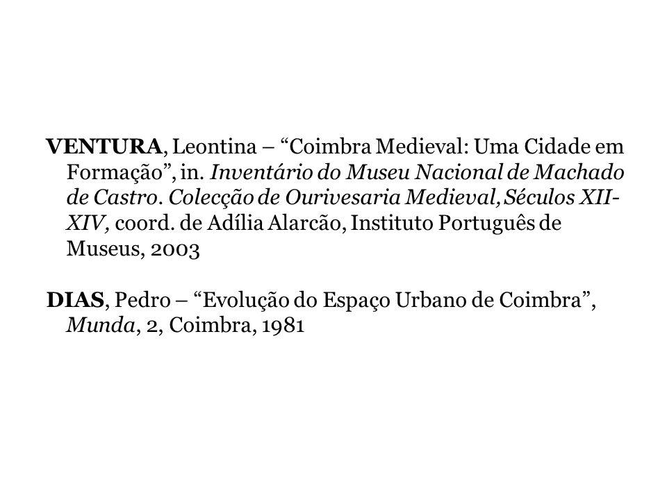 VENTURA, Leontina – Coimbra Medieval: Uma Cidade em Formação, in. Inventário do Museu Nacional de Machado de Castro. Colecção de Ourivesaria Medieval,