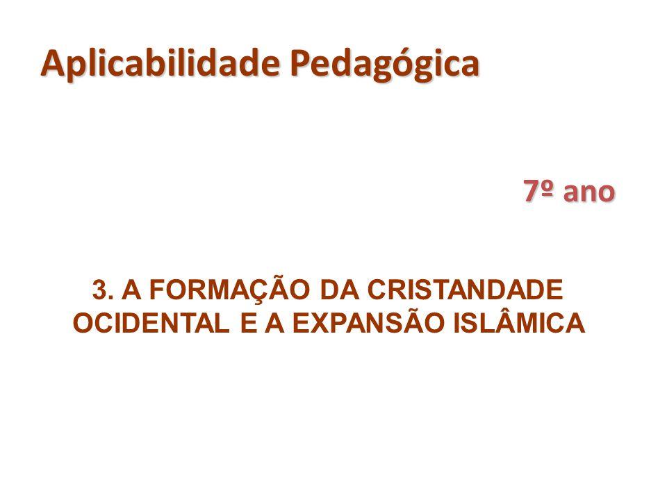 Aplicabilidade Pedagógica 7º ano 3. A FORMAÇÃO DA CRISTANDADE OCIDENTAL E A EXPANSÃO ISLÂMICA