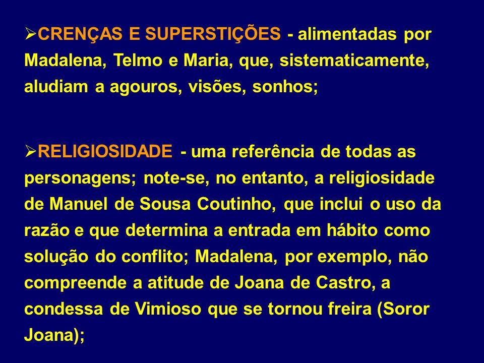 CRENÇAS E SUPERSTIÇÕES - alimentadas por Madalena, Telmo e Maria, que, sistematicamente, aludiam a agouros, visões, sonhos; RELIGIOSIDADE - uma referê