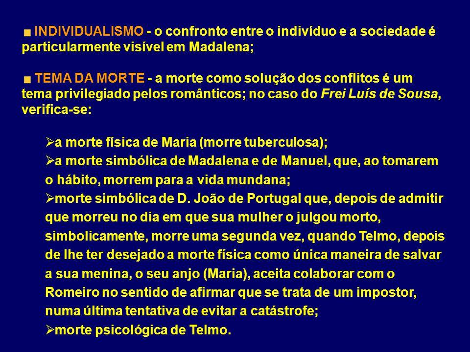 INDIVIDUALISMO - o confronto entre o indivíduo e a sociedade é particularmente visível em Madalena; TEMA DA MORTE - a morte como solução dos conflitos