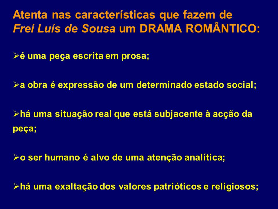 Atenta nas características que fazem de Frei Luís de Sousa um DRAMA ROMÂNTICO: é uma peça escrita em prosa; a obra é expressão de um determinado estad