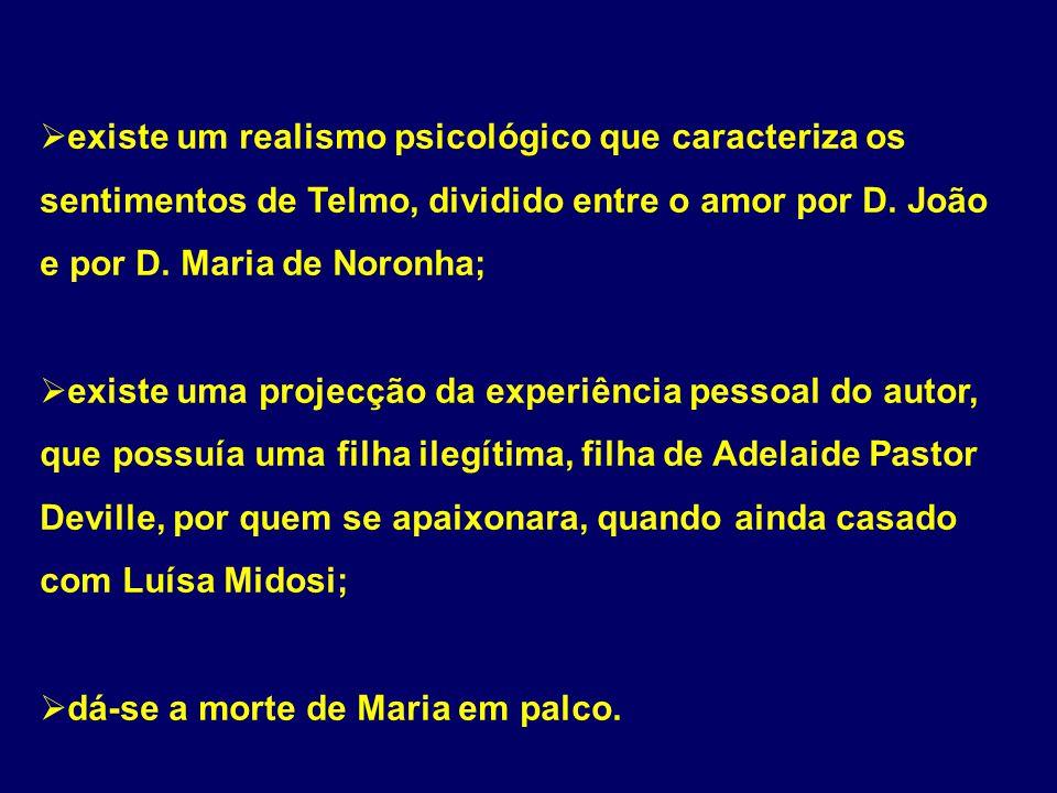 existe um realismo psicológico que caracteriza os sentimentos de Telmo, dividido entre o amor por D. João e por D. Maria de Noronha; existe uma projec